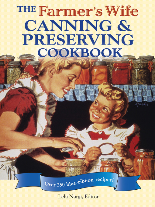 The Farmer&#39;s Wife Canning and Preserving Cookbook (eBook): Over 250 Blue-Ribbon recipes!